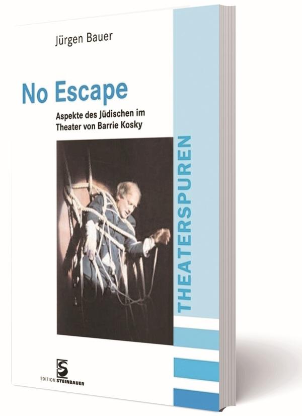 No Ecape. Aspekte des Jüdischen im Theater von Barrie Kosky.